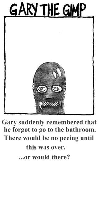 Gary The Gimp 3